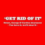 Get Rid of It - House Clearance / Rubbish Removals