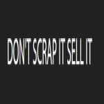 DON'T SCRAP IT SELL IT